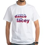 i want to Dance with Lacey White T-Shirt