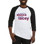 i want to Dance with Lacey Baseball Jersey