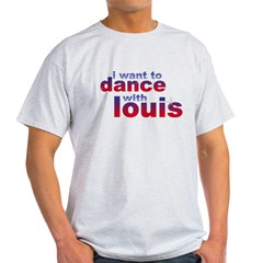 I want to Dance with Louis T-Shirt