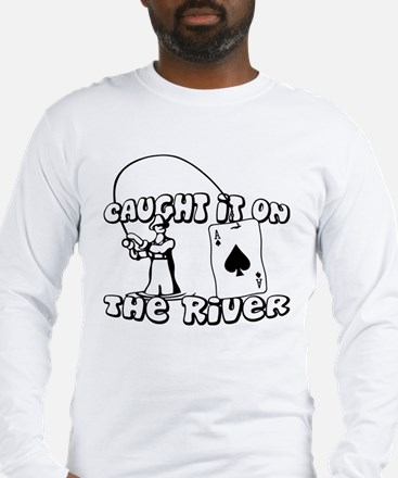 caught it on the river Long Sleeve T-Shirt