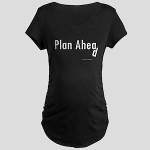 Plan Ahea ... d Maternity Dark T-Shirt