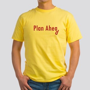 Plan Ahea ... d Yellow T-Shirt
