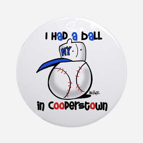 I had a Ball in Cooperstown Ornament (Round)