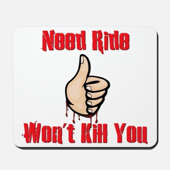 Need Ride, Won't Kill You Mousepad