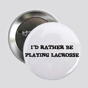 Rather be Playing Lacrosse Button