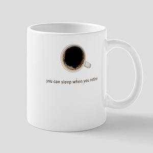 You Can Sleep When You Retire - Mug
