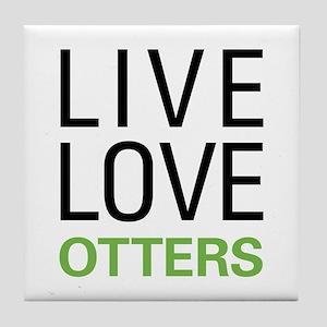 Live Love Otters Tile Coaster