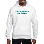 You'll Thank Me Hooded Sweatshirt