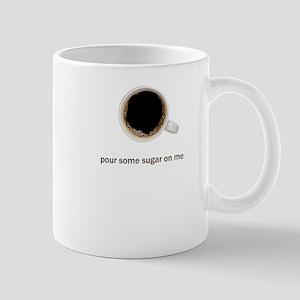 Pour Some Sugar On Me - Mug
