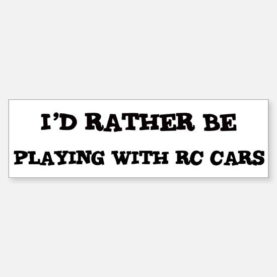 Rather be Playing with RC Car Bumper Bumper Bumper Sticker