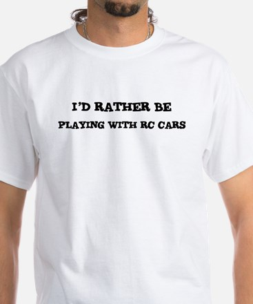 Rather be Playing with RC Car White T-Shirt