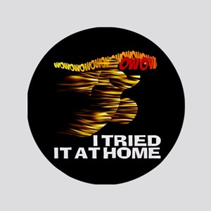 """I TRIED IT AT HOME 3.5"""" Button"""