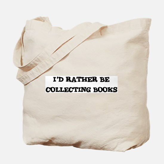 Rather be Collecting Books Tote Bag