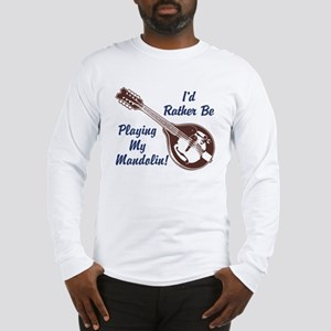 Rather Be Playing My Mandolin Long Sleeve T-Shirt