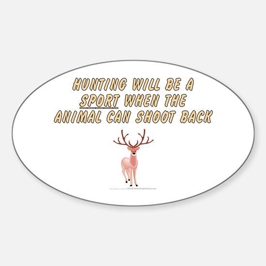 Hunting will be a sport Sticker (Oval)