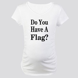 Have a Flag? Maternity T-Shirt
