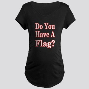 Have a Flag? Red Maternity Dark T-Shirt