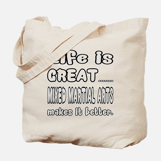 Life is great. Mixed Martial Arts makes i Tote Bag