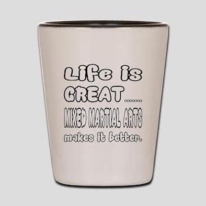 Life is great. Mixed Martial Arts makes Shot Glass