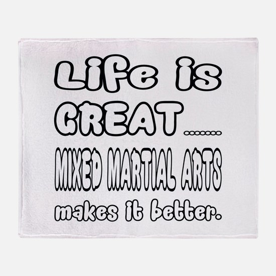 Life is great. Mixed Martial Arts ma Throw Blanket