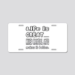 Life is great. Mixed Martia Aluminum License Plate