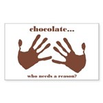 chocolate...who needs a reaso Sticker (Rectangle 5