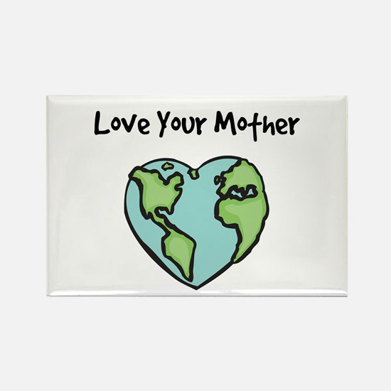 """""""Love Your Mother"""" Rectangle Magnet"""