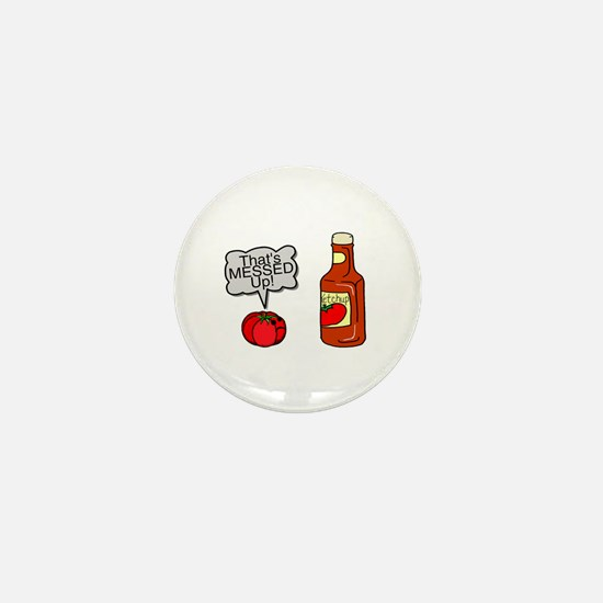 Messed Up Ketchup Mini Button