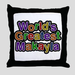 Worlds Greatest Makayla Throw Pillow