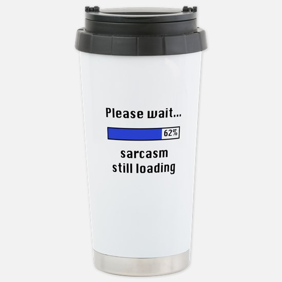 Sarcasm Still Loading Stainless Steel Travel Mug