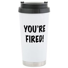 You're Fired Stainless Steel Travel Mug
