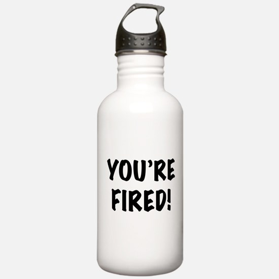 You're Fired Water Bottle