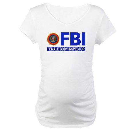 FBI Female Body Inspector Maternity T-Shirt