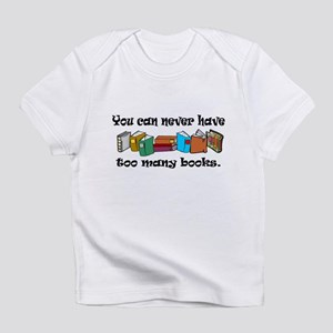 You can never have too many b Infant T-Shirt