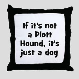 If it's not a Plott Hound, it Throw Pillow