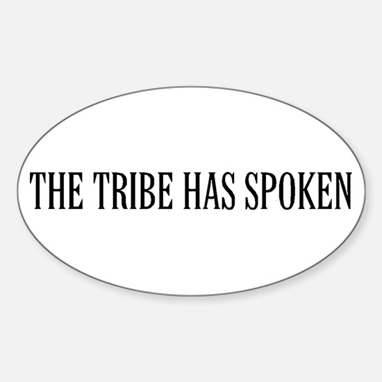 The tribe has spoken Oval Decal