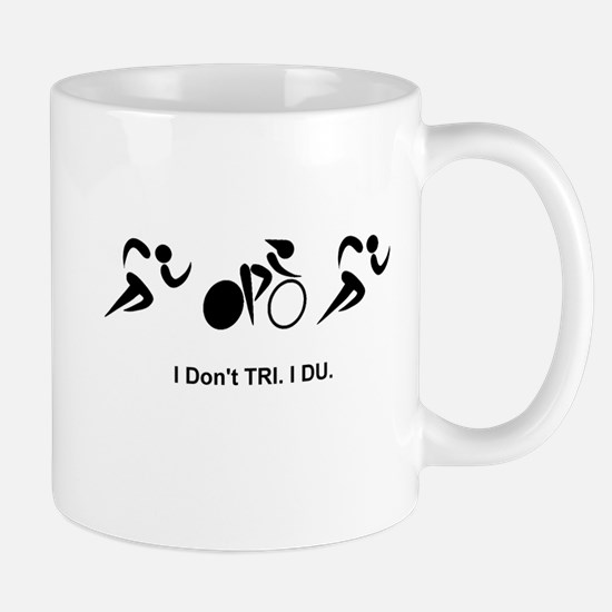 I Don't TRI. I DU. Mug