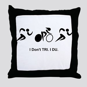 I Don't TRI. I DU. Throw Pillow