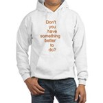 Something Better To Do Hooded Sweatshirt