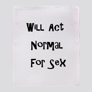 Will Act Normal For Sex Throw Blanket