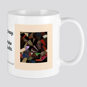 I'm Not Crazy. I Just Make Cr Mug