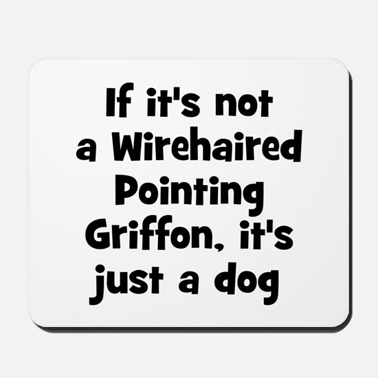 If it's not a Wirehaired Poin Mousepad