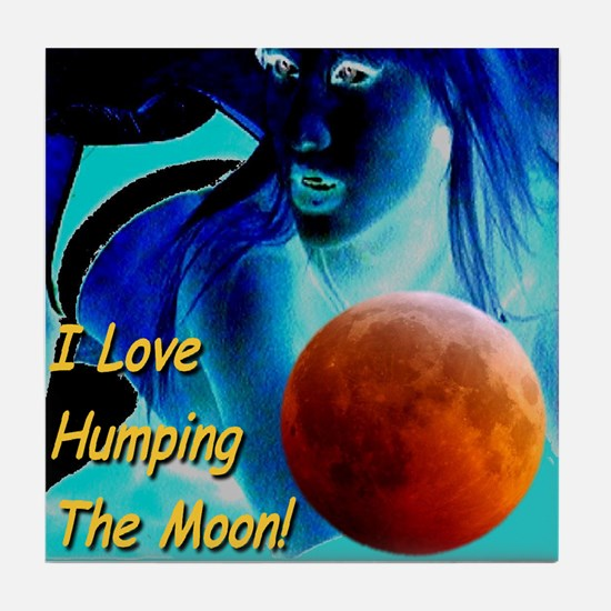 I Love Humping The Moon Tile Coaster