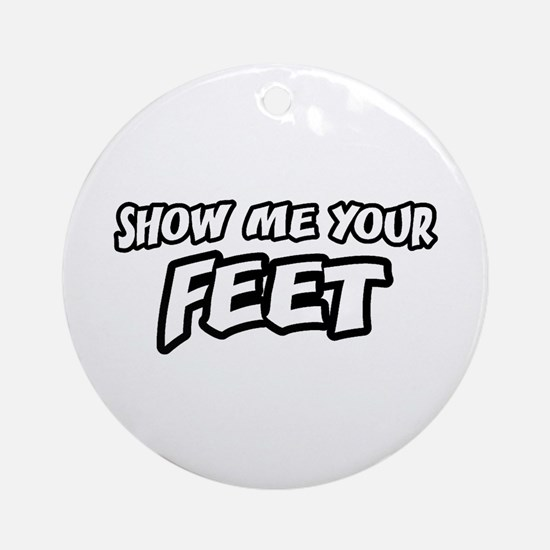 Show Me Your Feet Ornament (Round)