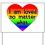I am loved no matter what Yard Sign