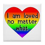I am loved no matter what Tile Coaster