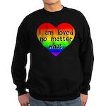 I am loved no matter what Sweatshirt (dark)