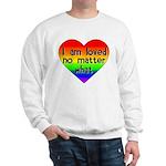 I am loved no matter what Sweatshirt