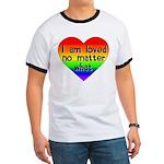 I am loved no matter what Ringer T
