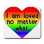 I am loved no matter what Mousepad
